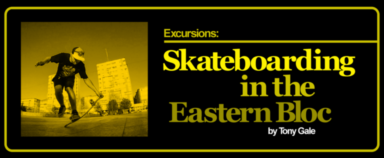 Excursions: Skateboarding in the Eastern Bloc by Tony Gale